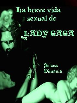 La breve vida sexual de Lady Gaga (Spanish Edition) by [Dimania, Selena]