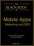The Black Book of Mobile Apps Marketing and SEO: Boosting mobile apps revenue. Avoid costly mistakes