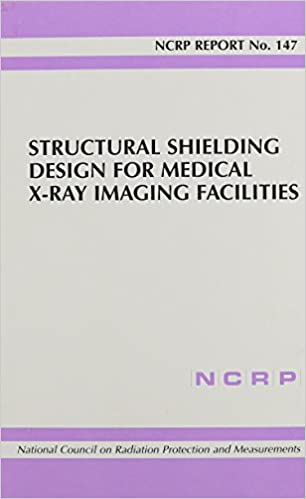 Structural Shielding Design for Medical X-Ray Imaging Facilities (Ncrp Report)