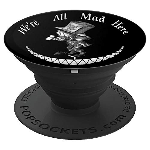 We're All Mad Here - Mad Hatter - Alice In Wonderland  PopSockets Grip and Stand for Phones and Tablets -