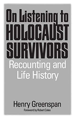 On Listening to Holocaust Survivors: Recounting and Life History by Henry Greenspan