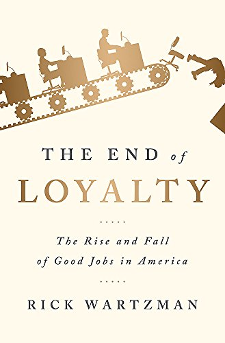 The End of Loyalty: The Rise and Fall of Good Jobs in America (Challenges Of Human Resource Management In 21st Century)