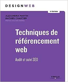 Techniques de référencement web: Audit et suivi SEO. Préface dOlivier Andrieu