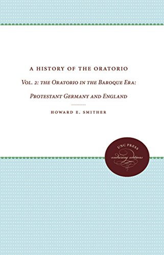 A History of the Oratorio: Vol. 2: The Oratorio in the Baroque Era - Protestant Germany and England