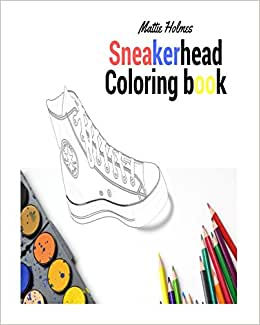 Sneakerhead Coloring Book For Adult Mattie Holmes Amazonau Books