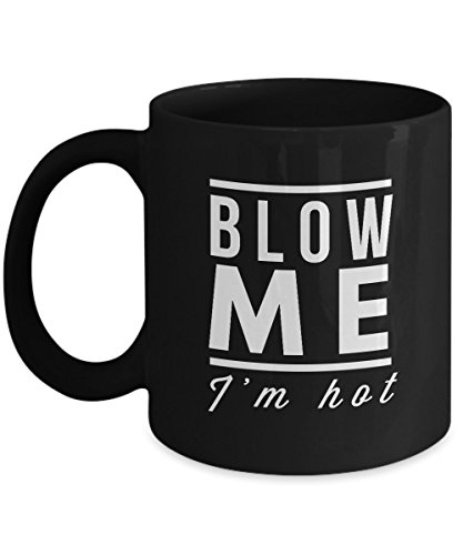 Best Flirting Gift - 'Blow Me I'm Hot' Coffee Mug - Great Cup for Birthdays, Weddings - Crazy Gift for Her