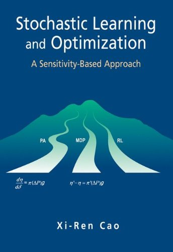Stochastic Learning and Optimization: A Sensitivity-Based Approach (International Series on Discrete Event Dynamic Systems) by Springer