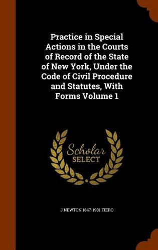 Download Practice in Special Actions in the Courts of Record of the State of New York, Under the Code of Civil Procedure and Statutes, With Forms Volume 1 PDF