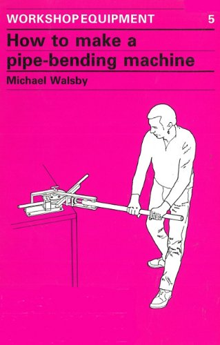 How to Make a Pipe-Bending Machine (Workshop Equipment Manual)