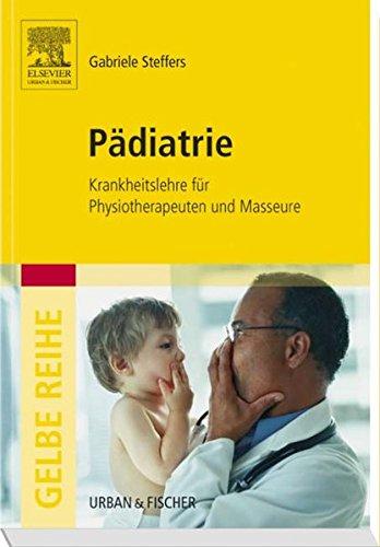 Pädiatrie: Krankheitslehre für Physiotherapeuten und Masseure (Gelbe Reihe)