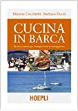 Cucina in barca. Ricette e menu per mangiar bene in navigazione