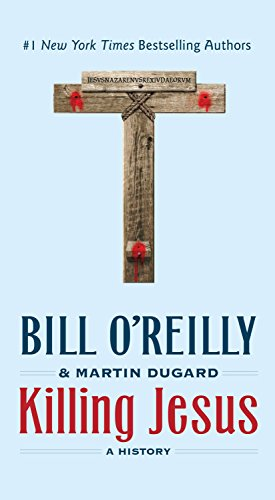 Killing Jesus: A History (Bill O'Reilly's Killing Series) (Killing In The Name Of Jesus Christ)