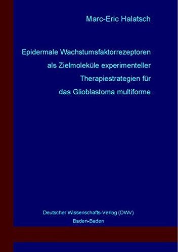 Epidermale Wachstumsfaktorrezeptoren als Zielmoleküle experimenteller Therapiestrategien für das Glioblastoma multiforme