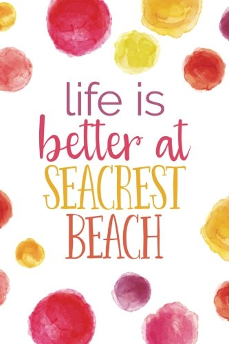 Life Is Better At Seacrest Beach (6x9 Journal): Lined Writing Notebook, 120 Pages -- Bright Multicolored Pink, Coral, Purple, Orange, Yellow Watercolor Dots with Florida 30A Beach Themed Message