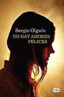 No hay amores felices par Sergio Olguín