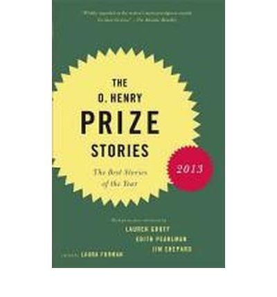 The O. Henry Prize Stories 2013: Including Stories by Donald Antrim, Andrea Barrett, Ann Beattie, Deborah Eisenberg, Ruth Prawer Jhabvala, Kelly Link, Alice Munro, and Lily Tuck (O. Henry Prize Stories) (Paperback) - Common