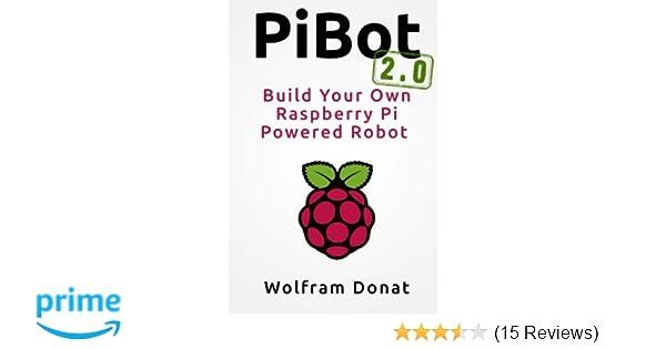Amazon com: Pibot: Build Your Own Raspberry Pi Powered Robot 2 0