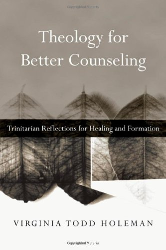 Theology for Better Counseling: Trinitarian Reflections for Healing and Formation