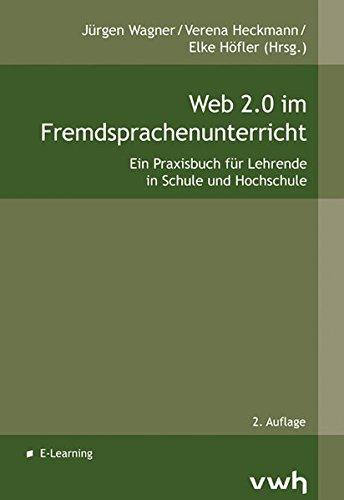 Web 2.0 im Fremdsprachenunterricht: Ein Praxisbuch für Lehrende in Schule und Hochschule