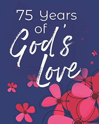 75 Years of God's Love: 75th Birthday Write In Prayer Journal & Sermon Notes - Jesus & Joy for Girls, Teens & Women -