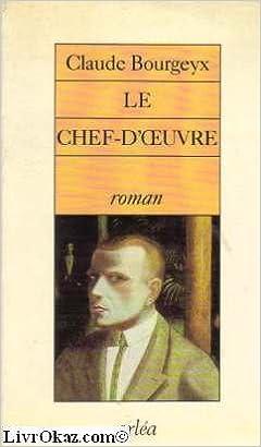 Ebook deutsch kostenlos télécharger Le chef-d'oeuvre: Roman (French Edition) (Littérature Française) PDF ePub MOBI by Claude Bourgeyx