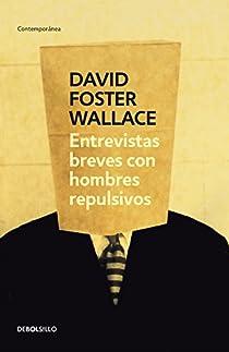 Entrevistas breves con hombres repulsivos par Foster Wallace
