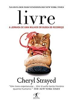 Livre: A jornada de uma mulher em busca do recomeço por [Strayed, Cheryl]