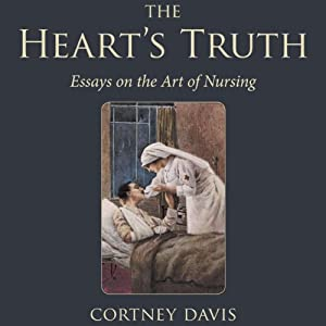 The Heart's Truth: Essays on the Art of Nursing Audiobook