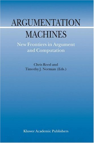 Argumentation Machines: New Frontiers in Argument and Computation (Argumentation Library) Pdf