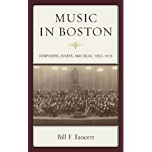 Music in Boston: Composers, Events, and Ideas, 1852–1918