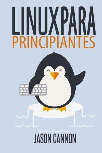 Linux para principiantes: Una introduccion al sistema operativo Linux y la linea de comandos (Spanish Edition) [Jason Cannon] (Tapa Blanda)