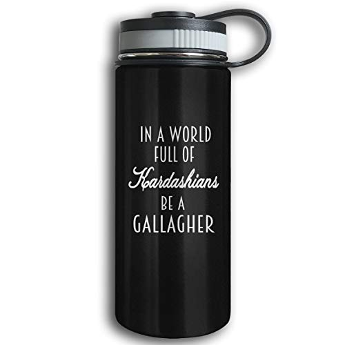 - In A World Full Of Kardashians Be A Gallagher 17oz Stainless Steel Vacuum Insulated Water Bottles