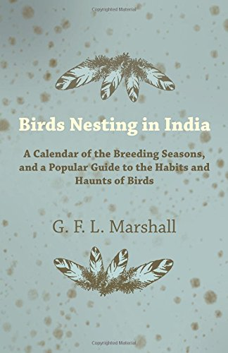 Read Online Birds Nesting in India - A Calendar of the Breeding Seasons, and a Popular Guide to the Habits and Haunts of Birds ebook