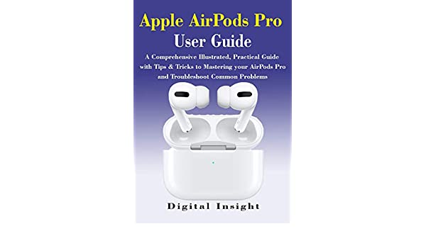 AIRPODS PRO User GUIDE: The Complete Illustrated, Practical Guide ...