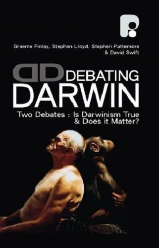 Debating Darwin: Two Debates Is Darwinism True, and Does It Matter?