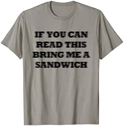 If You Can Read This Bring Me A Sandwich Lazy Food Lover T-Shirt