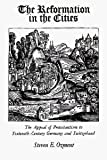 The Reformation in the Cities : The Appeal of Protestantism to 16th-Century Germany and Switzerland, Ozment, Steven E., 0300018983