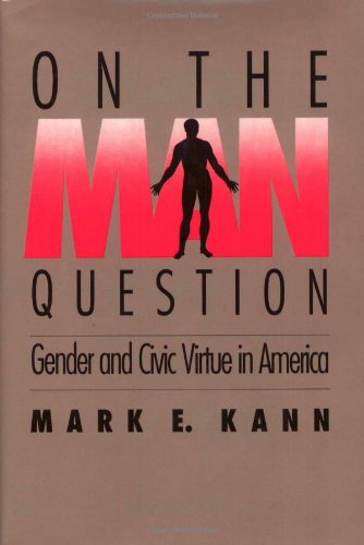 On The Man Question: Gender and Civic Virtue in America
