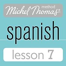 Michel Thomas Beginner Spanish, Lesson 7 Audiobook by Michel Thomas Narrated by Michel Thomas