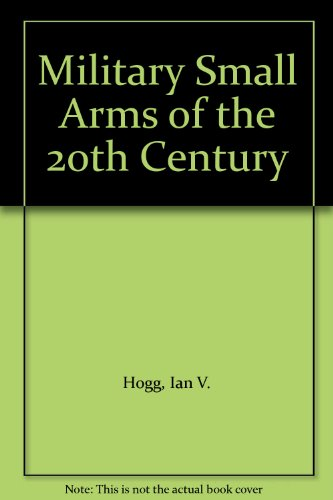 Military small arms of the 20th century: A comprehensive illustrated encyclopedia of the world's small-calibre firearms (Small Military Arms)