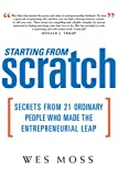 img - for Starting From Scratch: Secrets from 21 Ordinary People Who Made the Entrepreneurial Leap book / textbook / text book