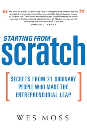 Starting From Scratch: Secrets from 21 Ordinary People Who Made the Entrepreneurial Leap pdf epub