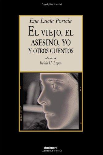 El Viejo, El Asesino, Yo, y Otros Cuentos (Spanish Edition)