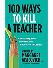100 Ways to Kill a Teacher: Cautionary Tales About Public Education in Canada