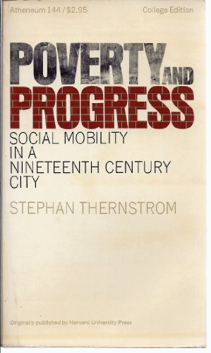 Poverty and Progress: Social Mobility in a Nineteenth Century City.