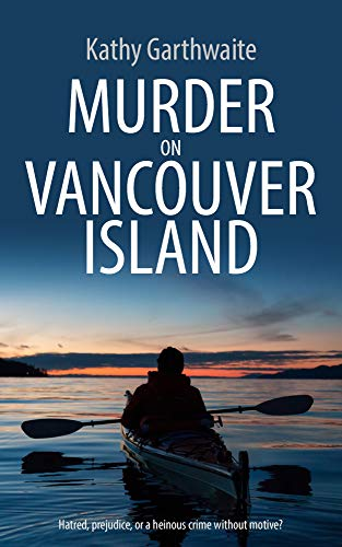 MURDER ON VANCOUVER ISLAND: Hatred, prejudice, or a heinous crime without motive?