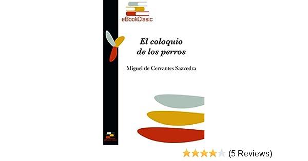 Amazon.com: El coloquio de los perros (Anotado) (Spanish Edition) eBook: Miguel de Cervantes Saavedra: Kindle Store