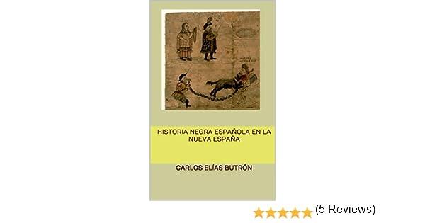 Historia Negra Española en la Nueva España eBook: Elías Butrón, Carlos: Amazon.es: Tienda Kindle
