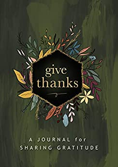 Give Thanks: A Journal for Sharing Gratitude by [Robinson, Josie]