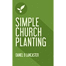 Simple Church Planting: Multiply House Churches towards a Church Planting Movement Using 11 Proven Church Planting Bible Studies (Follow Jesus Training Book 3)